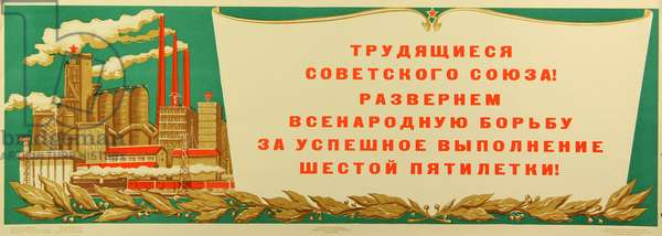 Workers of the Soviet Union! We Shall Develop the People's Struggle for a Successful Implementation of the Sixth Five Year plan!, 1956 (colour litho)