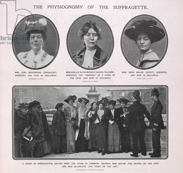 The physiognomy of the suffragette'. Portraits of Mrs Dora Montefiore, Miss Adela E.M. Pankhurst and Miss Irene Miller. A group of suffragettes ejected from the House of Commons, showing Miss Miller and Miss Billington.