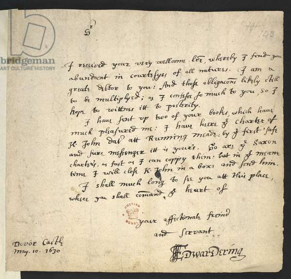 Letter of Sir Edward Dering sending Magna Carta to Sir Robert Cotton (Dover Castle, 10 May 1630.) Very few people can claim to have been sent a copy of Magna Carta, but that is exactly what happened to Sir Robert Cotton on 10 May 1630, when he received this note from his 'affectionate freind and servant' Sir Edward Dering (d. 1644), the lieutenant of Dover Castle. He wrote:  I have sent up two of your books, which have much pleasured me: I have here the charter of K. John dated att Running Meade: by the first safe and sure messenger it is your's. So are the Saxon charters, as fast as I can coppy them: but in the meane time I will close K. John in a boxe and send him. Dering shared Sir Robert Cotton's antiquarian interests, and clearly regarded the Cotton library as a suitable home for Magna Carta. Edward Dering's copy can be identified as the nowdamaged Cotton Charter XIII 31A, part of the British Library's collections.