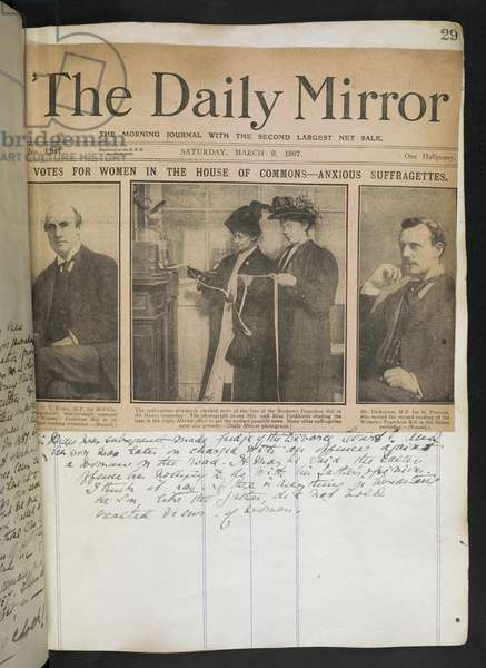 C.121.g.1 Headline of the Daily Mirror, London, March 9, 1907: Votes for women in the House of Commons - Anxious suffragettes.The photographs include those of 'Mrs and Miss Pankhurst'. [A collection of press cuttings, pamphlets, leaflets and letters mainly relating to the movement for women's suffrage in England, formed and annotated by M. Arncliffe Sennett.]1906-36.