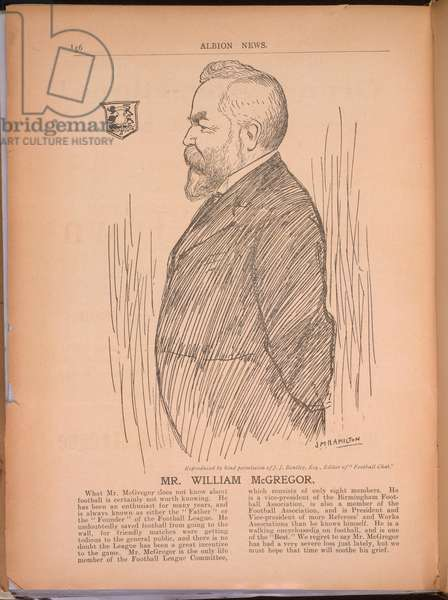 A portrait of Mr. William McGregor.  William McGregor (13 April 1846 - 20 December 1911) was an association football administrator in the Victorian era who is regarded as the founder of the Football League, the first organised association football league in the world.