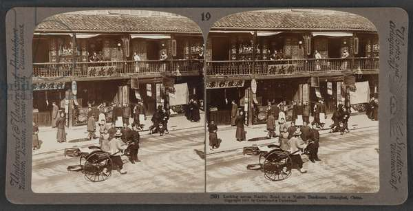 Looking across Nankin Road to a native tea-house, Shanghai, China, c.1900 (stereoscopic photo)