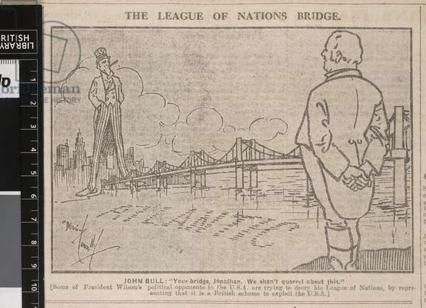 'Your Bridge, Jonathan. We Shan't quarrel about this...', The League of Nations Bridge, American cartoon reprinted in the British newspaper 'The Star', June 1919 (newsprint)