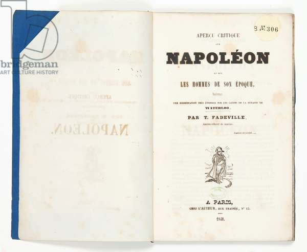 Critical view of Napoleon and the men of his time, containing an essay on the causes of the defeat at Waterloo, by Théodore Fadeville, 1840 (engraving)