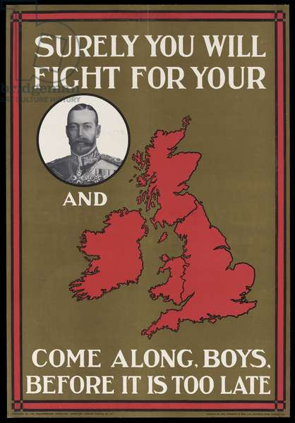 Surely You Will Fight for Your (King) and (Country) - Come Along, Boys, Before It's Too Late, 1915 (colour litho)