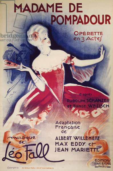 Poster for Madame De Pompadour, operetta, French adaptation by Albert Willemetz, Max Eddy and Jean Marietti, from Rudolph Schanzer and Ernst Welisch, with music by Leo Fall, Published by Eschig, Paris, 1934