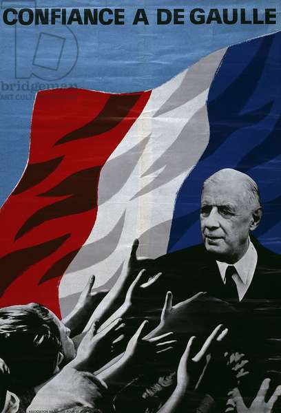 'Confidence in de Gaulle', propaganda poster for the 'Association Nationale pour le soutien de l'Action du General de Gaulle', c.1965 (colour litho)