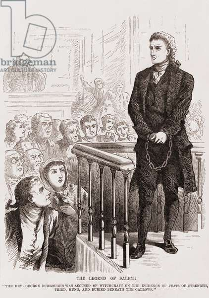 Salem Witch Trials. Puritan Rev. George Burroughs in chains during his trial for witchcraft. Evidence against him included Ann Putmann's testimony that ghosts of his two dead wives accused him of their murders. Cotton Mather attended his execution by hanging on August 19, 1692