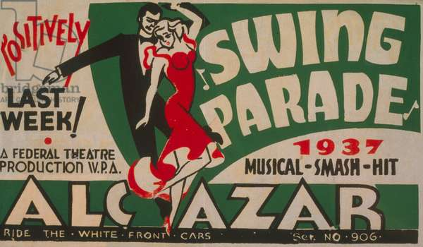Poster for Federal Theatre Project presentation of 'Swing Parade' at the Alcazar theater, showing a man and woman dancing, text reads: 'Swing Parade, 1937 musical smash hit positively last week, poster, 1937