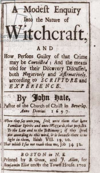 Title page of A MODEST ENQUIRY INTO THE NATURE OF WITCHCRAFT, by John Hale in 1697. Reverend Hale took part in the 1692 Salem Witch Trials, but turned against them when his own virtuous wife was accused. Hale is a character in Arthur Miller's 1953 play, THE CRUCIBLE