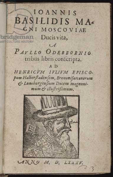 Ivan IV Vassilievitch, dit Ivan le terrible (1530-1584) - Ioannis Basilidis Magni Moscoviae Ducis Vita (Title page) Ivan the Terrible - Oderborn, Paul (ca 1555-1604) - 1585 - Woodcut - 15,5x9,8 - Private Collection