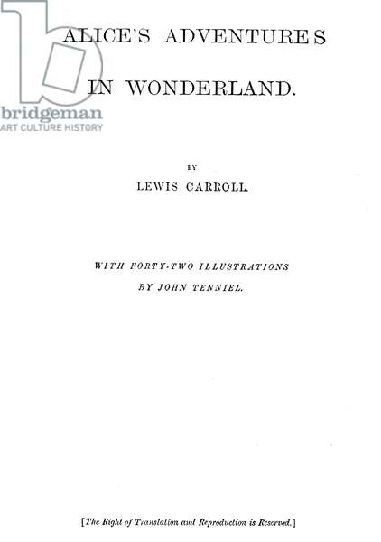 ALICE IN WONDERLAND, 1865 Title-page of the first edition of Lewis Carroll's Alice's Adventures in Wonderland, London, England, 1865.