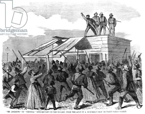 NEW YORK: DRAFT RIOTS, 1863 ''Mr. Andrews' of 'Virginia' speechifying to the rioters, from the roof of a butcher's shop in Forty-Sixth Street.' Engraving from the New York Illustrated News, 1863.