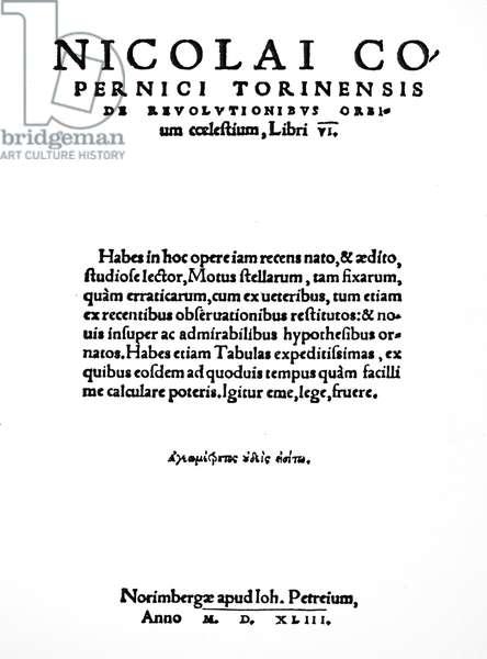 NICOLAUS COPERNICUS (1473-1543). Polish astronomer. Title page of Nicolaus Copernicus' 'De Revolutionibus Orbium Coelestium,' Nuremberg, 1543, setting forth his heretical new heliocentric theory of our planetary system.