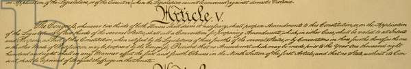 CONSTITUTION: ARTICLE V A detail of Article V of the Constitution of the United States of America, describing the process whereby the Consitution may be amended, 1787.