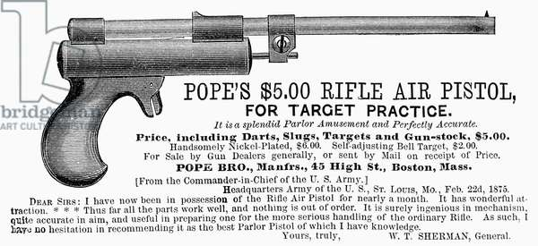 ADVERTISEMENT: AIR PISTOL. American newspaper advertisement for 'Pope's .00 rifle air pistol for target practice,' c.1875. The advertisement contains an endorsement by General William Tecumseh Sherman.