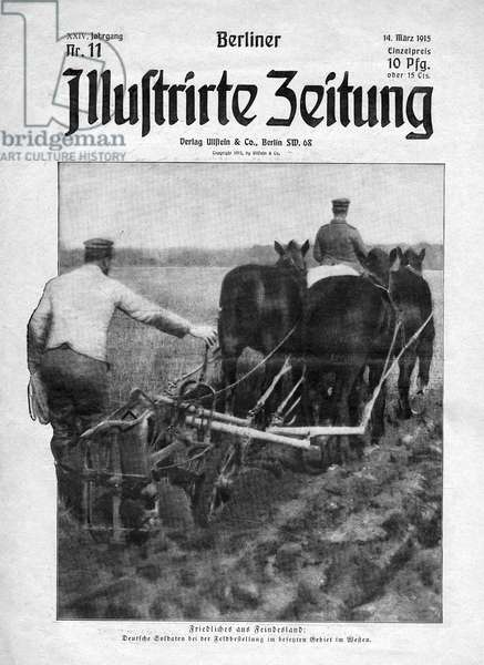 WORLD WAR I: FARMERS Front page of Berliner Illustrirte Zeitung, 14 March 1915, depicting German soldiers plowing a field in occupied territory in Western Europe during World War I.