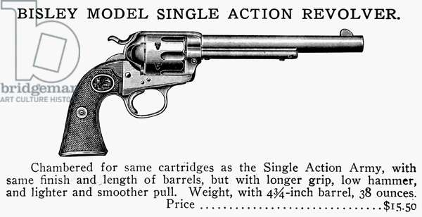 REVOLVER, 19th CENTURY American advertisement for the Bisley Model Single Action Revolver. Line engraving, late 19th century.