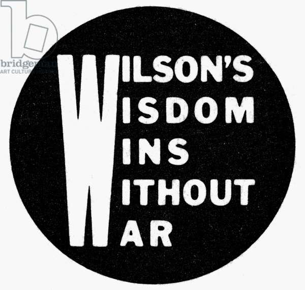PRESIDENTIAL CAMPAIGN, 1916 Democratic Campaign Slogan for Woodrow Wilson, 1916.