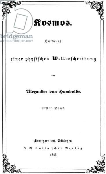 HUMBOLDT TITLE PAGE, 1845 Title page of volume one of the first edition of Alexander von Humboldt's 'Kosmos,' Stuttgart and Tubingen, Germany, 1845.
