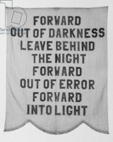 NATIONAL WOMAN'S PARTY 'Forward Out of Darkness / Leave Behind the Night / Forward Out of Error / Forward Into Light.' Banner of the National Woman's Party, c.1915.