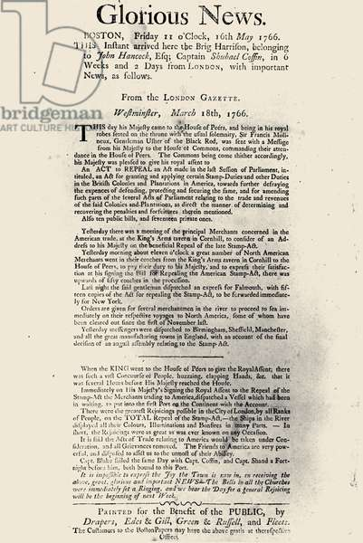 STAMP ACT BROADSIDE, 1766 Broadside printed by the publishers of four Boston newspapers on receipt of the news, by ship from London, England, of the repeal of the Stamp Act, 16 May 1766.