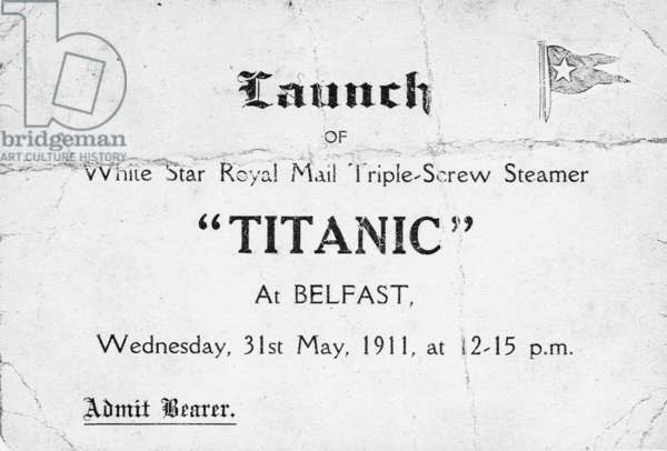 TITANIC: LAUNCH, 1911 Invitation to the launch of the Titanic at Belfast, 21 May 1911.
