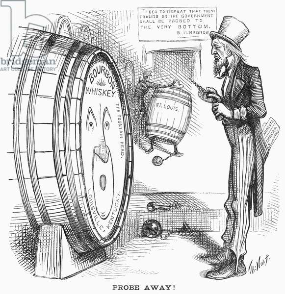 WHISKEY RING CARTOON, 1876 'Probe Away!' American cartoon by Thomas Nast, 1876, on the continuing investigation of members of the 'Whiskey Ring.'