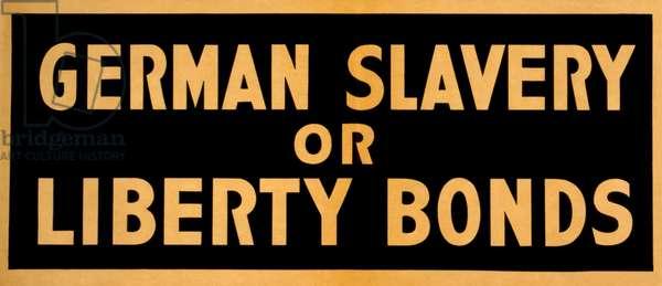 WWI: POSTER, 1917 'German Slavery or Liberty Bonds.' Lithograph, 1917.