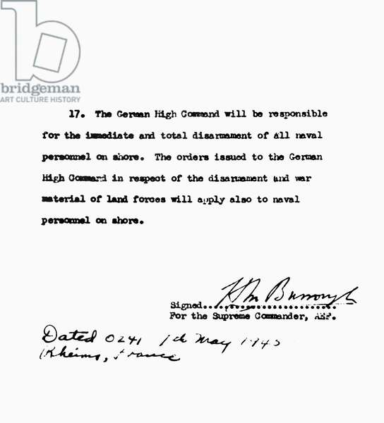 GERMAN SURRENDER, 1945 Concluding page of special orders from Allied headquarters to the German High Command specifiying instructions for the surrender of German naval forces, following Germany's surrender at Rheims, France, 7 May 1945, bearing the signature of British Admiral Sir Harold Burrough.
