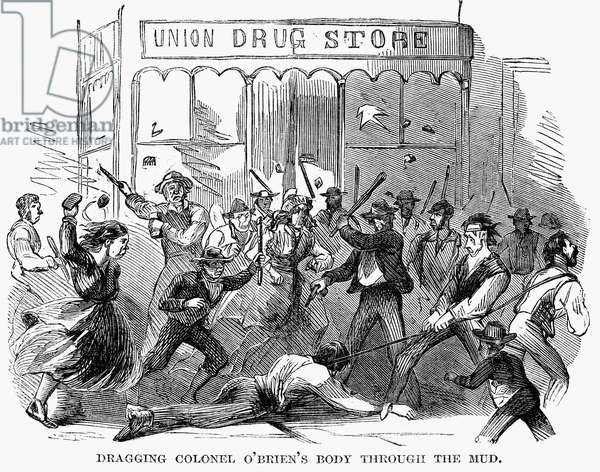 NEW YORK: DRAFT RIOTS Rioters dragging Colonel O'Brien's body through the mud during the New York City Draft Riots of 13-16 July 1863. Contemporary engraving from an American newspaper.