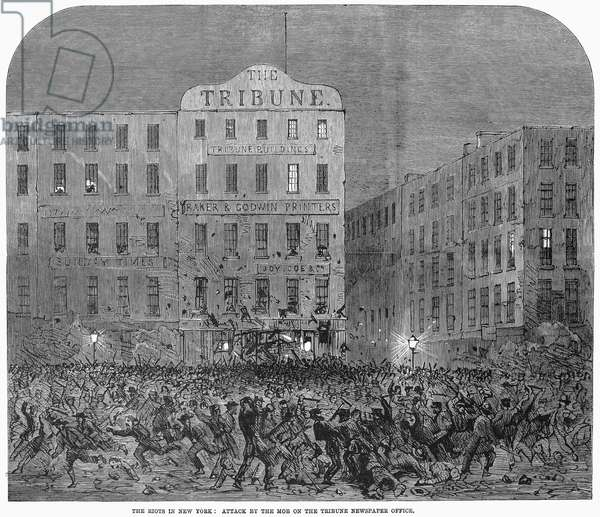 CIVIL WAR: DRAFT RIOTS, 1863 A mob of rioters attacking the offices of the 'New York Tribune' during the New York City Draft Riots, 13-16 July 1863. Contemporary English wood engraving.