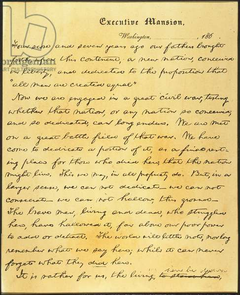 GETTYSBURG ADDRESS First page of the Nicolay copy, known as the 'First Draft,' of the Gettysburg Address. The earliest extant version in Abraham Lincoln's handwriting, written at Washington, D.C., shortly before 18 November 1863.