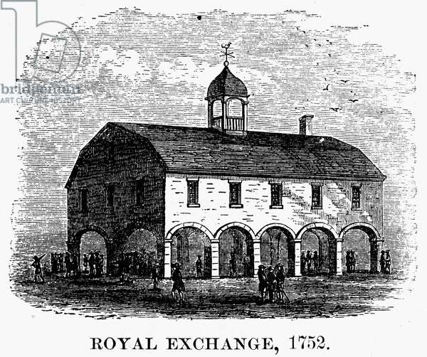 WALL STREET, 1752 The Royal Exchange at the foot of Broad Street, New York, built in 1752.