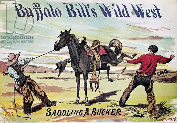 W.F. CODY POSTER, c.1885 Saddling a Bucker. Buffalo Bill Wild West Show lithograph poster, c.1885.
