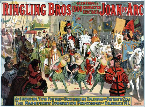 CIRCUS POSTER, c.1912 'Ringling Bros. Tremendous 1200 Character Spectacle Joan of Arc - An inspiring, vivid picture of bewildering splendor and patriotic zeal - The magnificent coronation processions of Charles VII.' Chromolithograph, c.1912.