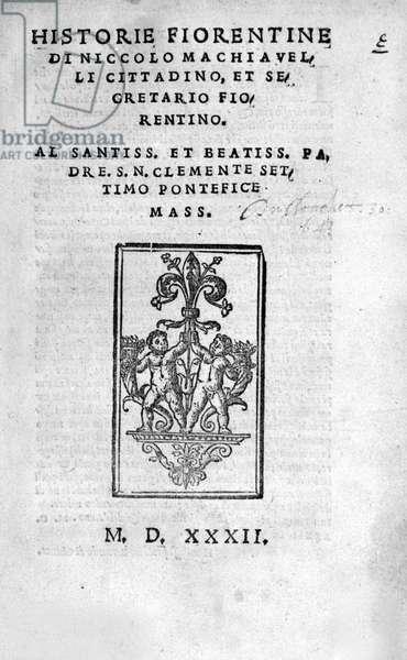 """Frontispice of """""""" Historie Fiorentine di Niccolo (di Bernardo dei) Machiavelli (Nicolas Machiavel, 1469-1527) Cittadino, et Segretario fiorentino"""""""""""", 1532."""
