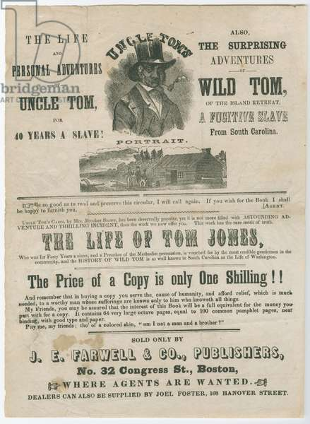 Broadside advertising The Life and Personal Adventures of Uncle Tom, for 40 years a Slave! Also, The surprising adventures of wild Tom, printed by J.E. Farwell & Co., c.1858 (litho)