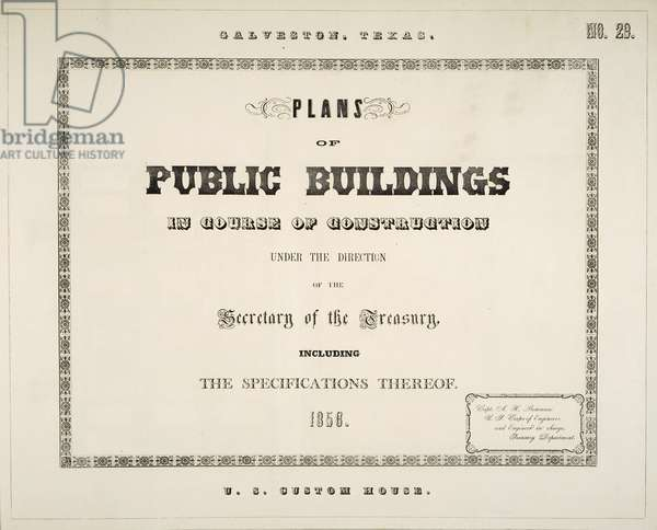 Galveston, Texas, Plans of Public Buildings in Course of Construction under the Direction of the Secretary of the Treasury, Including the Specifications Thereof, 1856, U.S. Custom House, 1856 (paper)