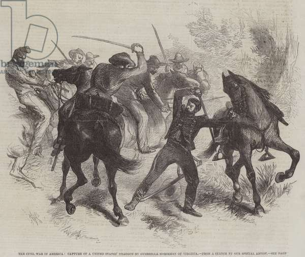 The Civil War in America, Capture of a United States' Dragoon by Guerrilla Horsemen of Virginia (engraving)