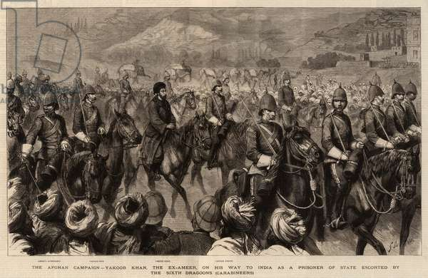 The Afghan Campaign, Yakoob Khan, the Ex-Ameer, on his Way to India as a Prisoner of State escorted by the Sixth Dragoons, Carabineers (engraving)