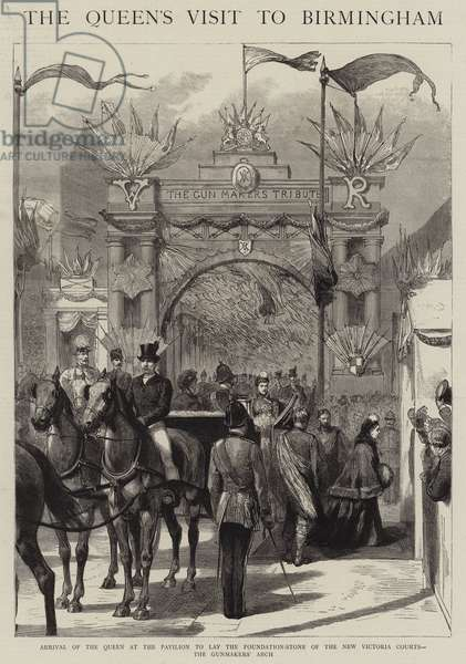 The Queen's Visit to Birmingham, Arrival of the Queen at the Pavilion to lay the Foundation-Stone of the New Victoria Courts, the Gunmakers' Arch (engraving)