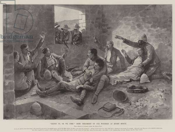 """""""Hands up, or We fire!"""" Boer Treatment of Our Wounded at Koorn Spruit (litho)"""