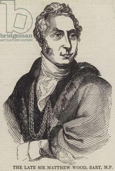 The Late Sir Matthew Wood, Baronet, MP (engraving)