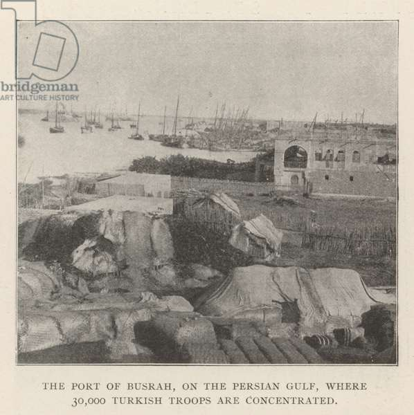 The Port of Busrah, on the Persian Gulf, where 30,000 Turkish Troops are concentrated (engraving)