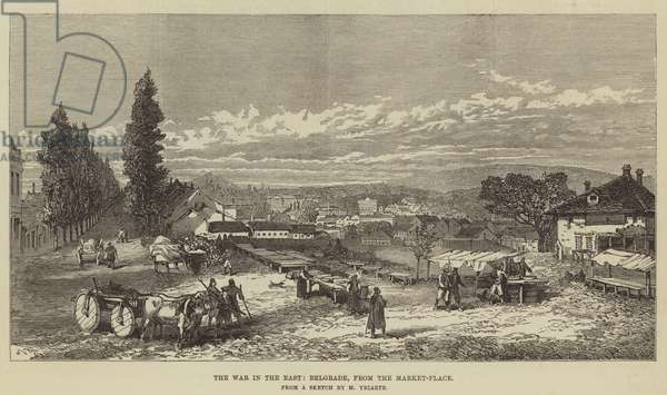 The War in the East, Belgrade, from the Market-Place (engraving)