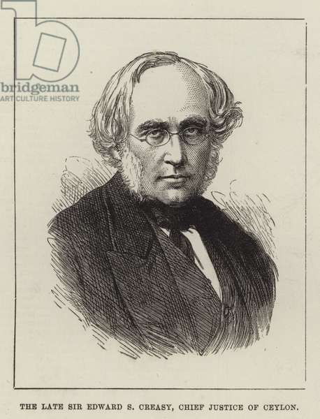 The late Sir Edward S Creasy, Chief Justice of Ceylon (engraving)