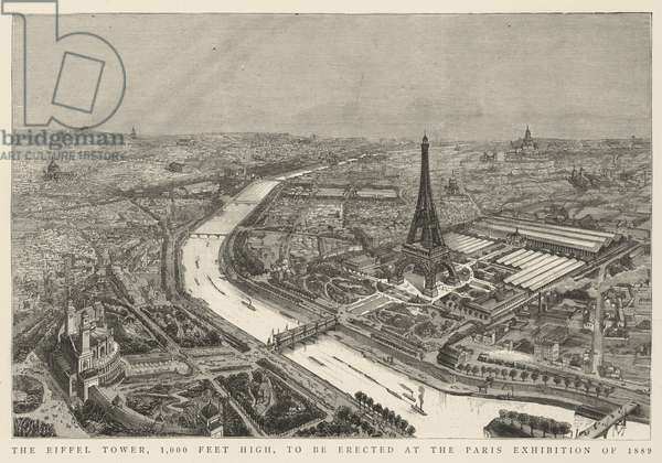 The Eiffel Tower, 1,000 Feet High, to be erected at the Paris Exhibition of 1889 (engraving)