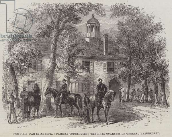 The Civil War in America, Fairfax Courthouse, the Head-Quarters of General Beauregard (engraving)