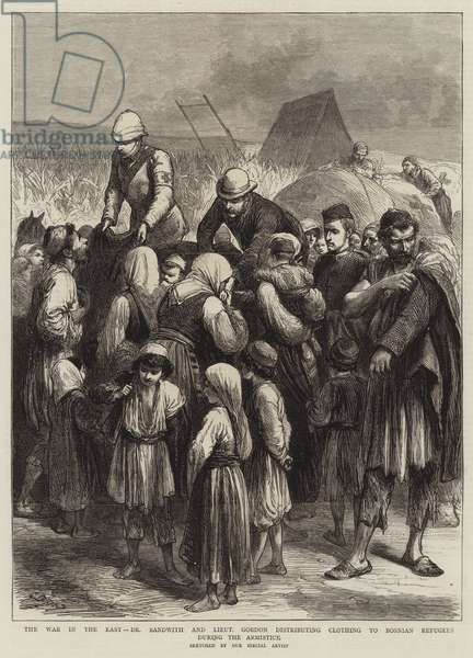The War in the East, Dr Sandwith and Lieutenant Gordon distributing Clothing to Bosnian Refugees during the Armistice (engraving)